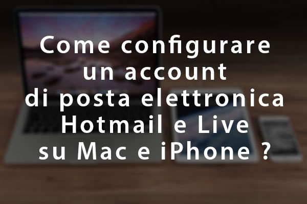 Come configurare posta Hotmail e Live su Mac, iPhone e parametri